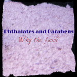 Phthalates and Parabens – Why the fuss?