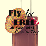Fly for FREE on Your Next Family Trip