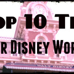 Top 10 Tips for Disney World