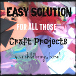 Easy Solution for ALL those craft projects your child brings home!