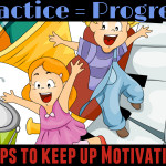 Practice = Progress.  5 Tips to keep up the Motivation.