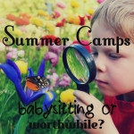 Summer Camps – babysitting or worthwhile?