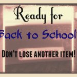 Ready for Back to School?  Don't lose another item!