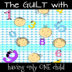 The Guilt with Having Only One Child